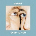 used to you (single) - dagny