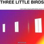 three little birds (single) - maroon 5