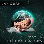 day la the gioi cua cha (single) - jay quan