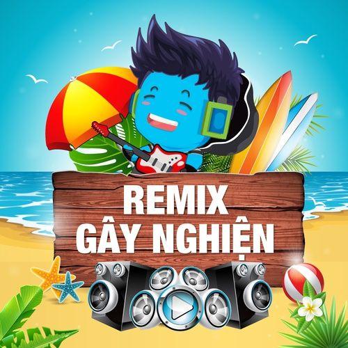 Remix Hot Gây Nghiện