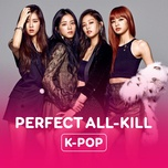 perfect all-kill songs - kpop - v.a