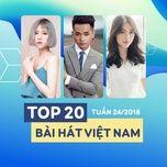 top 20 bai hat viet nam tuan 24/2018 - v.a