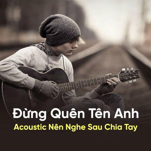 Tuyển Tập Nhạc Acoustic Hay Nhất - Acoustic Nên Nghe Sau Chia Tay