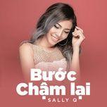 buoc cham lai (single) - sally q