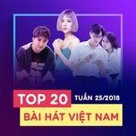 top 20 bai hat viet nam tuan 25/2018 - v.a