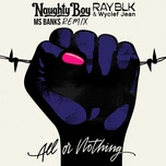 all or nothing remix (single) - naughty boy, ray blk, wyclef jean, ms banks