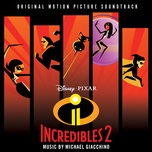 incredibles 2 (original motion picture soundtrack) - michael giacchino