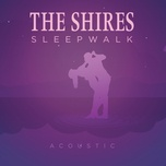 sleepwalk (acoustic) (single) - the shires