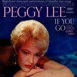 if you go (bonus track) - peggy lee