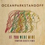 if you were mine (thompson acoustic remix) (single) - ocean park standoff