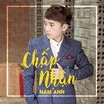 chap nhan (single) - nam anh, loren kid, phuc rey