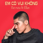 em co vui khong (single) - dat mata, ellian