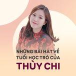 nhung bai hat ve tuoi hoc tro cua thuy chi - thuy chi