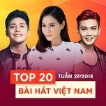 top 20 bai hat viet nam tuan 27/2018 - v.a