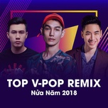 top v-pop remix nua nam 2018 - v.a