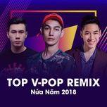 top v-pop remix nua nam 2018 - v.a