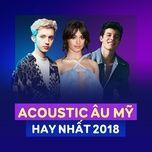 nhac acoustic au my hay nhat 2018 - v.a