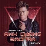 anh chang sao ma remix (single) - khang viet