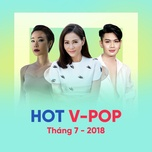 nhac viet hot thang 07/2018 - v.a