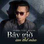bay gio em the nao (single) - luong viet quang