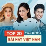 top 20 bai hat viet nam tuan 28/2018 - v.a