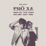 pho xa (single) - addy tran, thai trinh