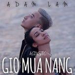 gio mua nang (acoustic version) (single) - adam lam
