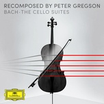 recomposed by peter gregson: bach - cello suite no. 1 in g major, bwv 1007, 1.1 prelude (single) - peter gregson