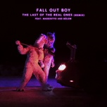 the last of the real ones remix (single) - fall out boy, madeintyo, bulow