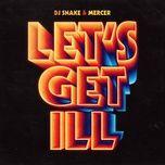 let's get ill (radio edit) (single) - dj snake, mercer