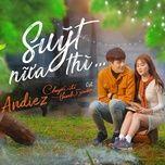 suyt nua thi (chuyen di cua thanh xuan ost) (single) - andiez