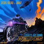 lights go down (remixes) - zeds dead