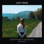 something's changing (remixes) - lucy rose