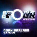 who you are (the four performance) (single) - noah barlass