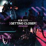 getting closer (remixes) (ep) - new city