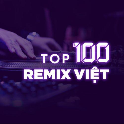 Top 100 Nhạc Remix Việt Hay Nhất