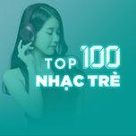 top 100 nhac tre hay nhat - v.a
