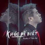 khoc de biet (single) - brother a tuan anh