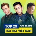 top 20 bai hat viet nam tuan 30/2018 - v.a