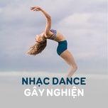 nhung ban nhac dance gay nghien cuc cao - v.a