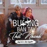 buong ban tay that nhanh (single) - dat g, duuyen