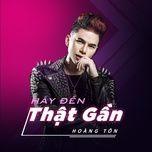 hay den that gan (single) - hoang ton