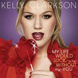my life would suck without you (single) - kelly clarkson