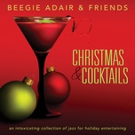 christmas & cocktails: an intoxicating collection of jazz for holiday entertaining - beegie adair & friends