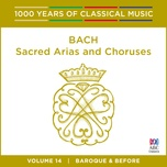 bach: sacred arias and choruses (1000 years of classical music, vol. 14) - v.a