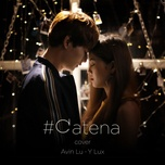 co ai thuong em nhu anh cover (#catena) (single) - avin lu, y lux