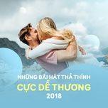 nhung bai hat tha thinh cuc de thuong 2018 - v.a