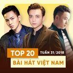 top 20 bai hat viet nam tuan 31/2018 - v.a