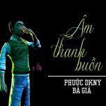 am thanh buon (single) - phuoc dkny, ba gia