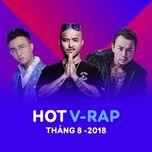 nhac v-rap hot thang 08/2018 - v.a